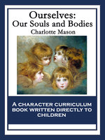 Ourselves: Our Souls and Bodies - Charlotte Mason