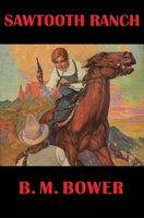 Sawtooth Ranch - B.M. Bower