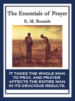 The Essentials of Prayer - E.M. Bounds
