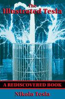 The Illustrated Tesla - Nikola Tesla