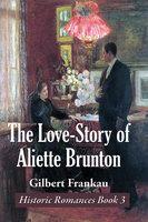 The Love-Story of Aliette Brunton - Gilbert Frankau
