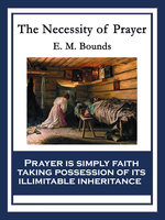 The Necessity of Prayer - E.M. Bounds
