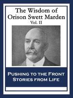 The Wisdom of Orison Swett Marden Vol. II - Orison Swett Marden