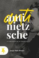 Anti-Nietzsche - Jorge Polo Blanco