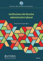 Instituciones del derecho administrativo laboral - Hernán Darío Vergara Mesa