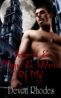 Vampires & Mages & Weres, Oh My!: A Box Set - Devon Rhodes