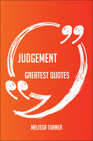 Judgement Greatest Quotes - Quick, Short, Medium Or Long Quotes. Find The Perfect Judgement Quotations For All Occasions - Spicing Up Letters, Speeches, And Everyday Conversations. - Melissa Turner