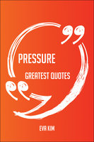 Pressure Greatest Quotes - Quick, Short, Medium Or Long Quotes. Find The Perfect Pressure Quotations For All Occasions - Spicing Up Letters, Speeches, And Everyday Conversations. - Eva Kim
