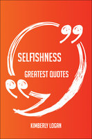 Selfishness Greatest Quotes - Quick, Short, Medium Or Long Quotes. Find The Perfect Selfishness Quotations For All Occasions - Spicing Up Letters, Speeches, And Everyday Conversations. - Kimberly Logan