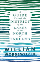 A Guide Through the District of the Lakes in the North of England - William Wordsworth