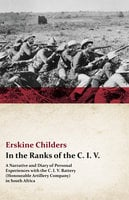 In the Ranks of the C. I. V. - A Narrative and Diary of Personal Experiences with the C. I. V. Battery (Honourable Artillery Company) in South Africa
