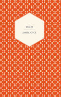 Exiles - A Play in Three Acts - James Joyce