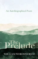 The Prelude - An Autobiographical Poem - William Wordsworth