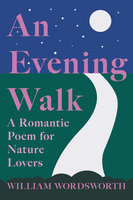 An Evening Walk - A Romantic Poem for Nature Lovers - William Wordsworth, William Knight