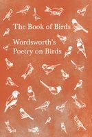 The Book of Birds - Wordsworth's Poetry on Birds - William Wordsworth