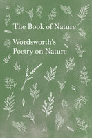 The Book of Nature - Wordsworth's Poetry on Nature - William Wordsworth