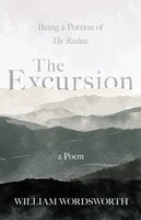 The Excursion - Being a Portion of 'The Recluse', a Poem - William Wordsworth