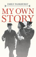 My Own Story - Emmeline Pankhurst, Floyd Dell
