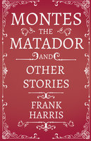 Montes the Matador - And Other Stories - Frank Harris