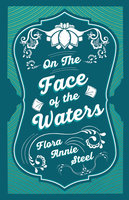 On the Face of the Waters - A Tale of Mutiny - Flora Annie Steel