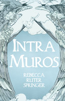 Intra Muros - Rebecca Ruter Springer