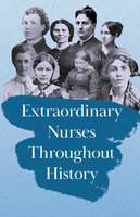 Extraordinary Nurses Throughout History - Various