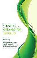 Genre in a Changing World - Charles Bazerman, Adair Bonini