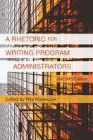 Rhetoric for Writing Program Administrators 2e, A - Rita Malenczyk