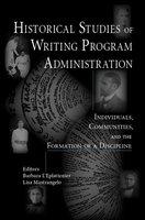 Historical Studies of Writing Program Administration - Barbara L'Eplattenier, Lisa Mastrangelo