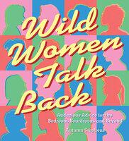 Wild Women Talk Back - Autumn Stephens