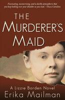 The Murderer's Maid - Erika Mailman