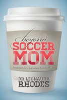 Beyond Soccer Mom - Leonaura Rhodes