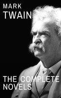 Mark Twain: The Complete Novels - Mark Twain