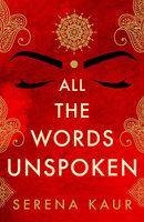 All the Words Unspoken - Serena Kaur