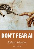 Don't fear AI - Robert Atkinson