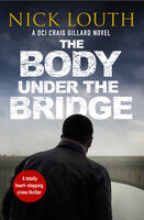 The Body Under the Bridge - Nick Louth