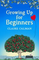 Growing Up for Beginners - Claire Calman
