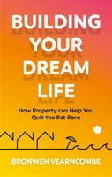 Building Your Dream Life - Bronwen Vearncombe