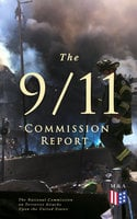 The 9/11 Commission Report: Full and Complete Account of the Circumstances Surrounding the September 11, 2001 Terrorist Attacks - Thomas R. Eldridge, Susan Ginsburg, Walter T. Hempel II, Janice L. Kephart, Kelly Moore, Joanne M. Accolla, The National Commission on Terrorist Attacks Upon the United States