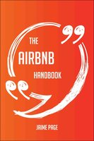 The Airbnb Handbook - Everything You Need To Know About Airbnb - Jaime Page