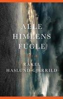 Alle himlens fugle - Rakel Haslund-Gjerrild