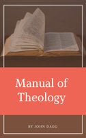 Manual of Theology - John Dagg