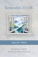 Remember, It's Ok: Loss for Teens - Marina L. Reed, Marian Grace Boyd