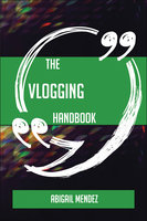 The Vlogging Handbook - Everything You Need To Know About Vlogging - Abigail Mendez