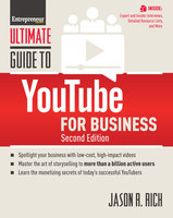 Ultimate Guide to YouTube for Business - Jason R. Rich, Inc. The Staff of Entrepreneur Media