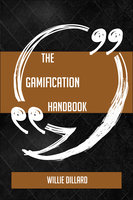 The Gamification Handbook - Everything You Need To Know About Gamification - Willie Dillard