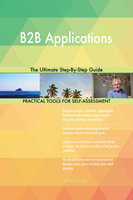 B2B Applications The Ultimate Step-By-Step Guide - Gerardus Blokdyk