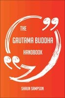 The Gautama Buddha Handbook - Everything You Need To Know About Gautama Buddha - Shaun Sampson