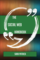 The Social web Handbook - Everything You Need To Know About Social web - Sara Patrick