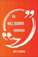 The Will Durant Handbook - Everything You Need To Know About Will Durant - Mary Hubbard